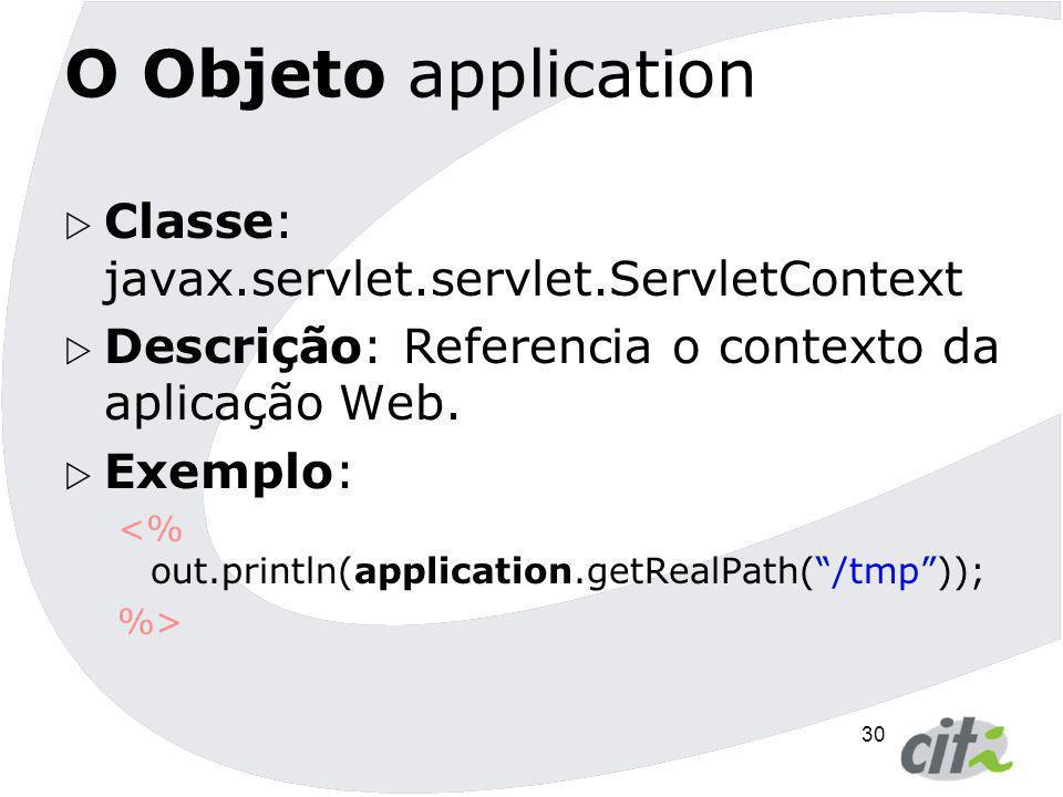 O Objeto application Classe: javax.servlet.servlet.ServletContext