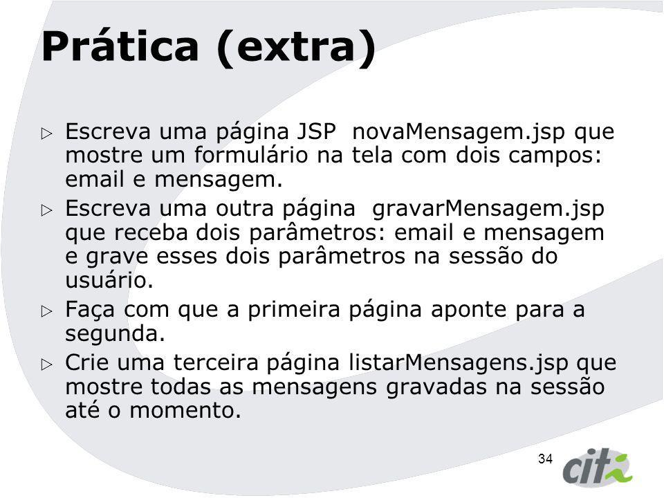 Prática (extra) Escreva uma página JSP novaMensagem.jsp que mostre um formulário na tela com dois campos: email e mensagem.