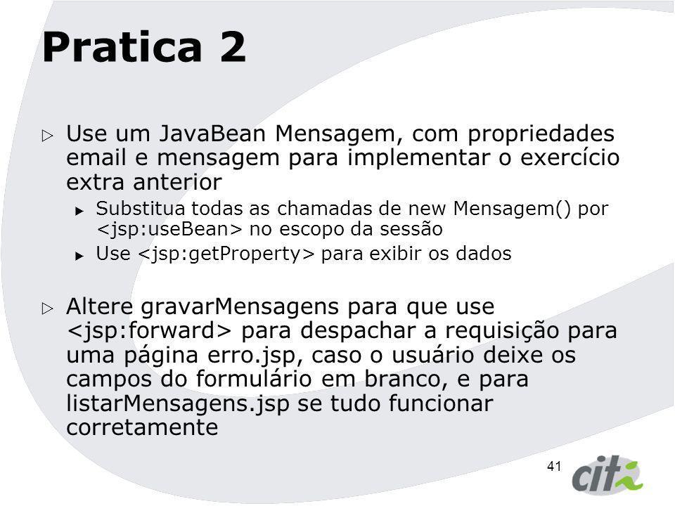 Pratica 2 Use um JavaBean Mensagem, com propriedades email e mensagem para implementar o exercício extra anterior.