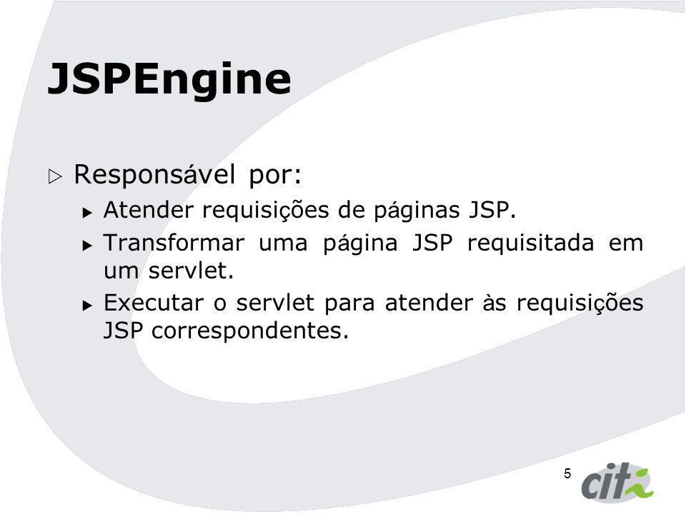 JSPEngine Responsável por: Atender requisições de páginas JSP.
