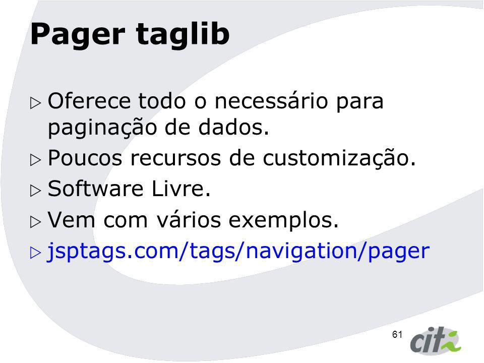 Pager taglib Oferece todo o necessário para paginação de dados.