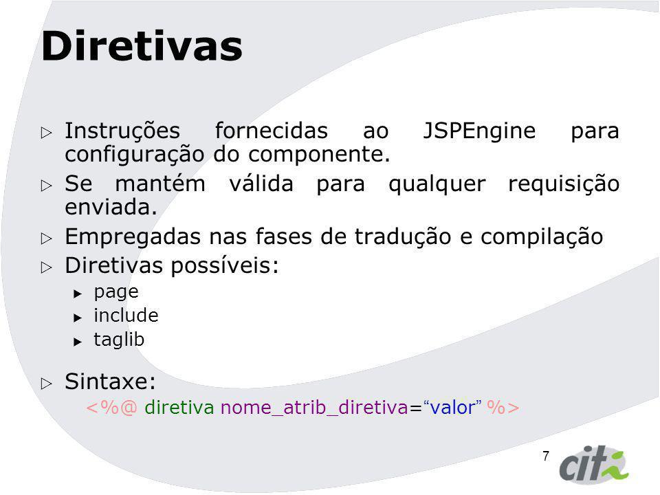 Diretivas Instruções fornecidas ao JSPEngine para configuração do componente. Se mantém válida para qualquer requisição enviada.