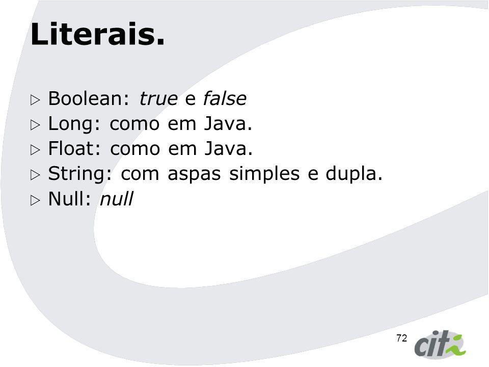 Literais. Boolean: true e false Long: como em Java.