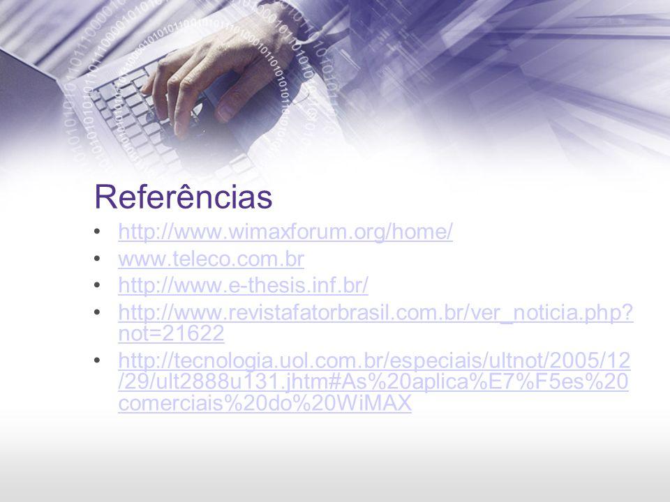 Referências http://www.wimaxforum.org/home/ www.teleco.com.br