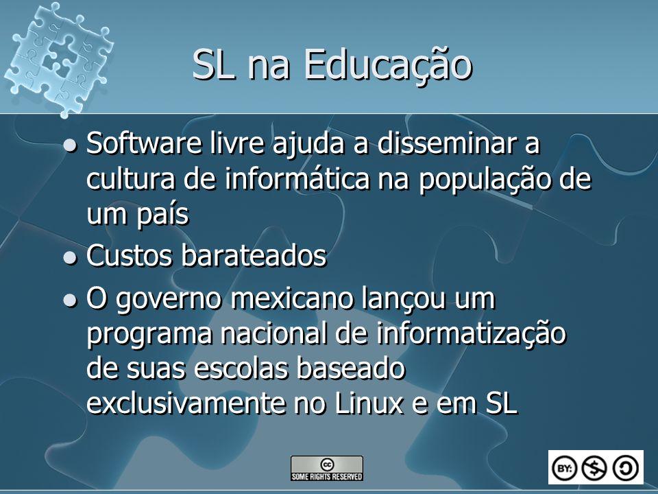 SL na Educação Software livre ajuda a disseminar a cultura de informática na população de um país. Custos barateados.