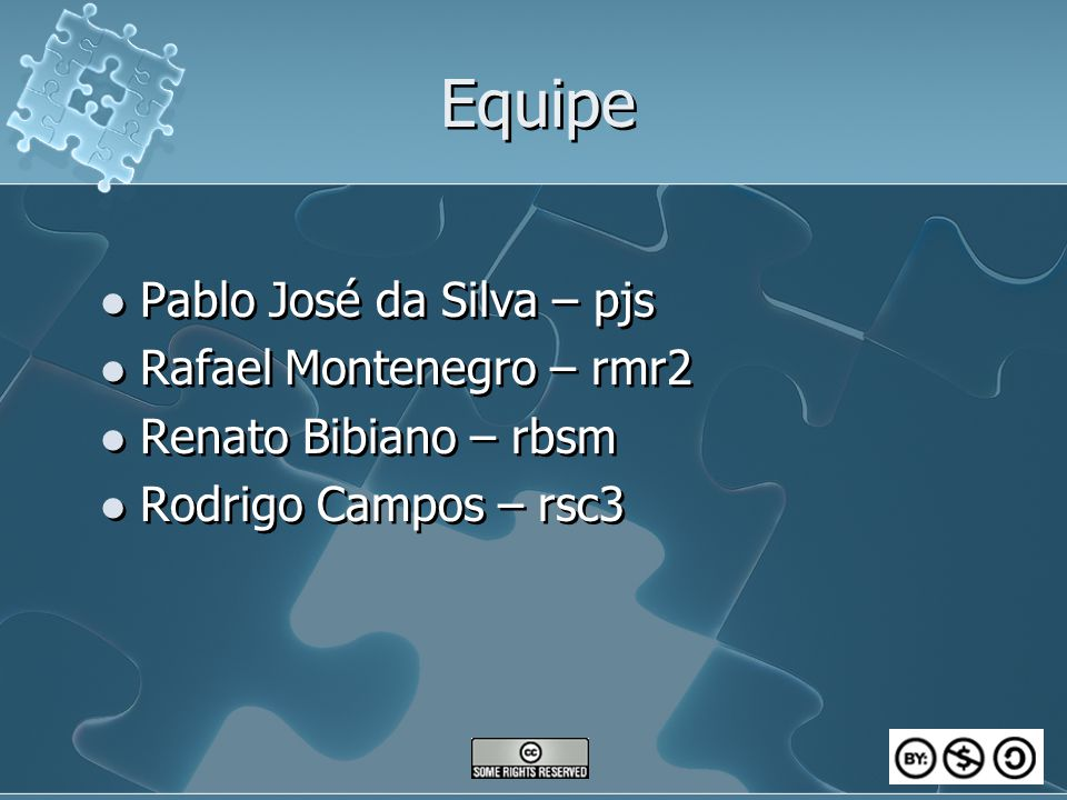 Equipe Pablo José da Silva – pjs Rafael Montenegro – rmr2