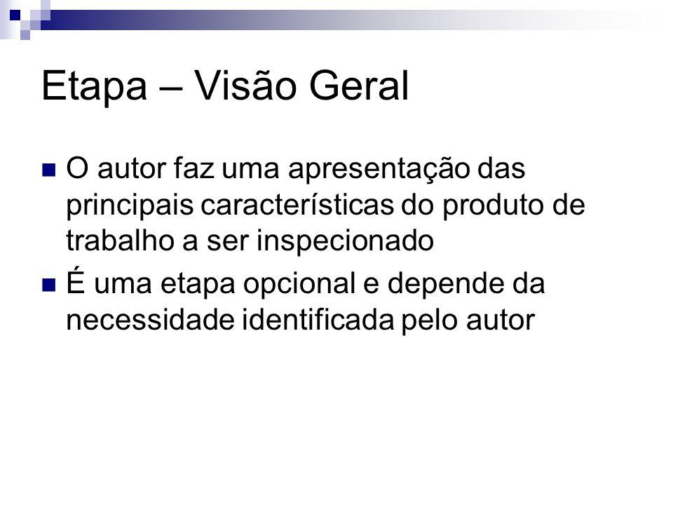 Etapa – Visão Geral O autor faz uma apresentação das principais características do produto de trabalho a ser inspecionado.