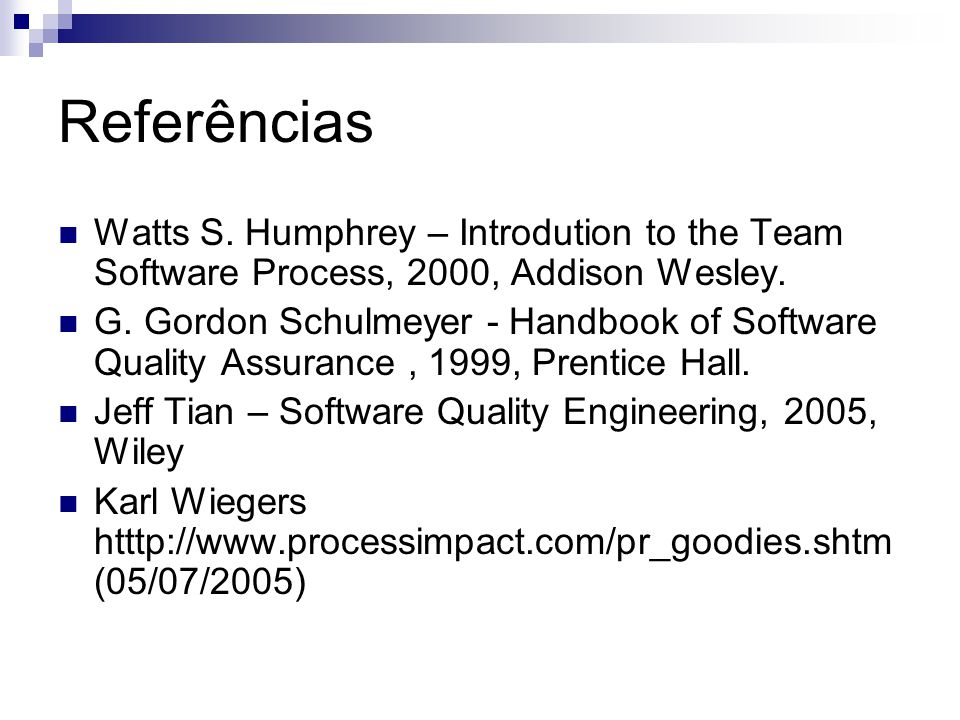 Referências Watts S. Humphrey – Introdution to the Team Software Process, 2000, Addison Wesley.