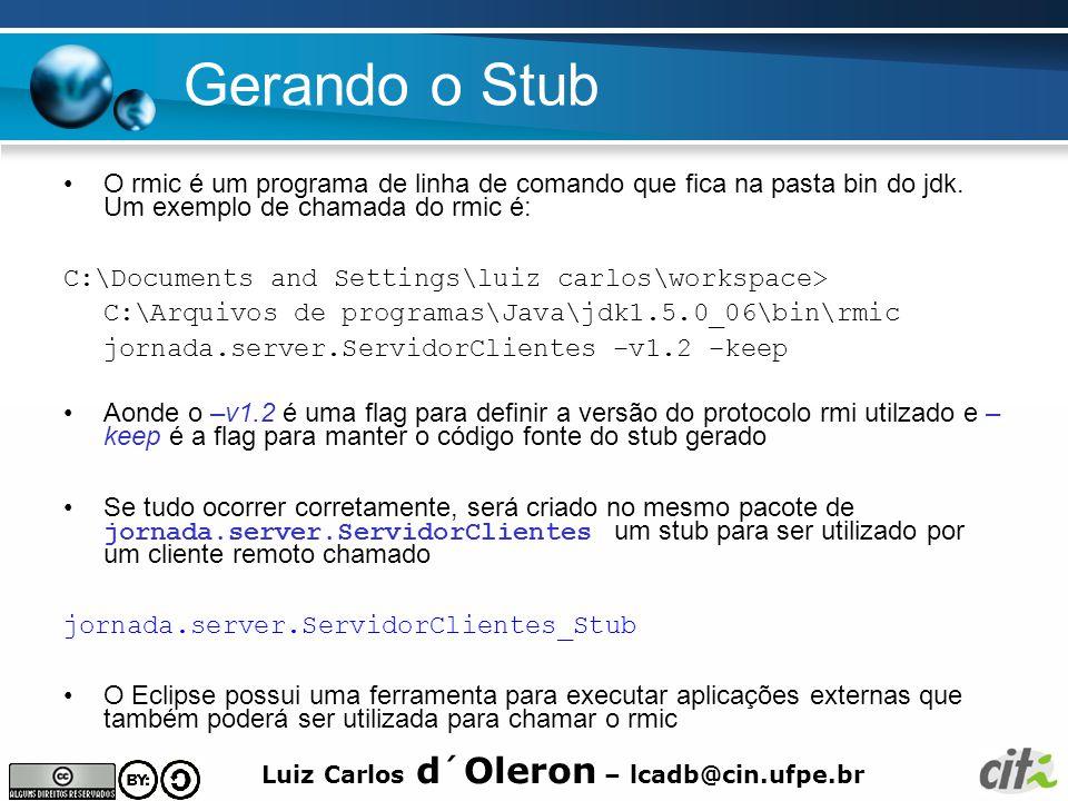 Gerando o Stub O rmic é um programa de linha de comando que fica na pasta bin do jdk. Um exemplo de chamada do rmic é: