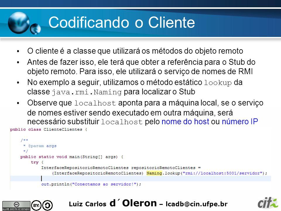 Codificando o Cliente O cliente é a classe que utilizará os métodos do objeto remoto.