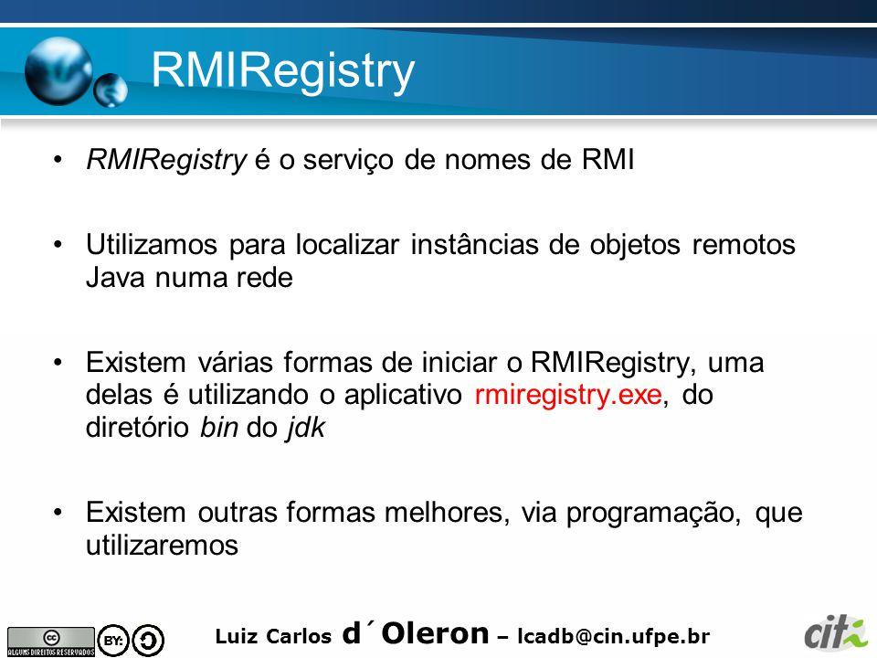 RMIRegistry RMIRegistry é o serviço de nomes de RMI