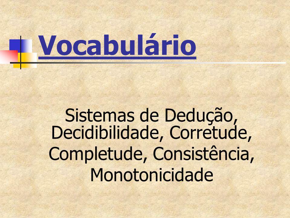 Vocabulário Sistemas de Dedução, Decidibilidade, Corretude,