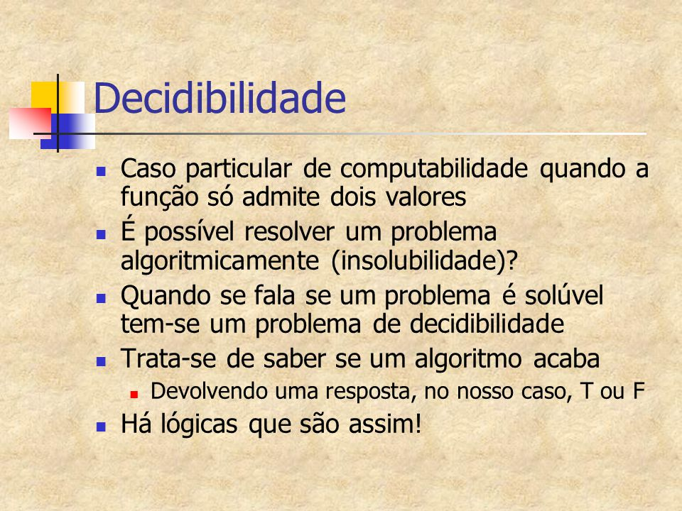 Decidibilidade Caso particular de computabilidade quando a função só admite dois valores.
