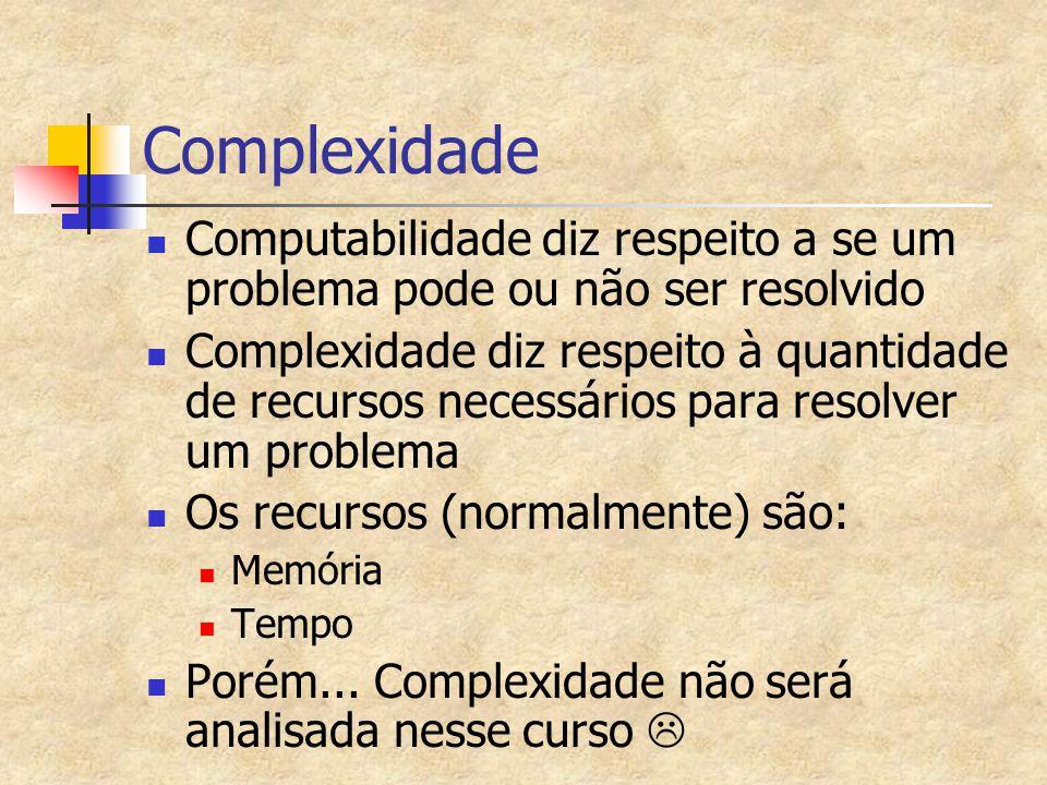 Complexidade Computabilidade diz respeito a se um problema pode ou não ser resolvido.
