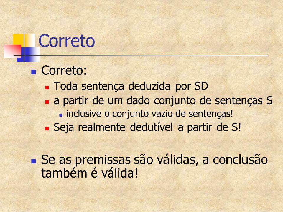 Correto Correto: Toda sentença deduzida por SD. a partir de um dado conjunto de sentenças S. inclusive o conjunto vazio de sentenças!
