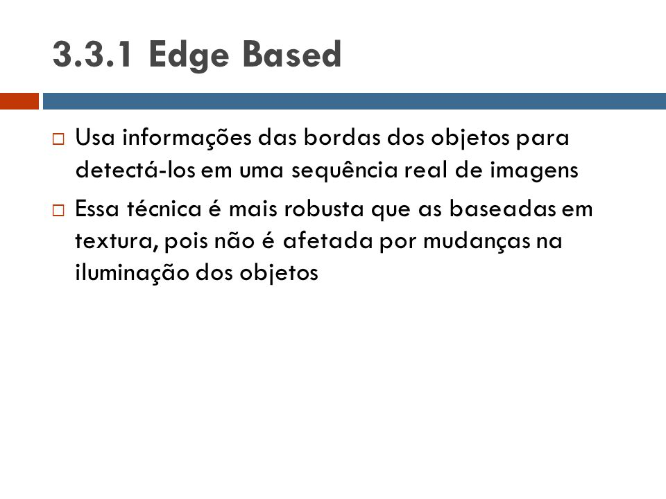 3.3.1 Edge Based Usa informações das bordas dos objetos para detectá-los em uma sequência real de imagens.