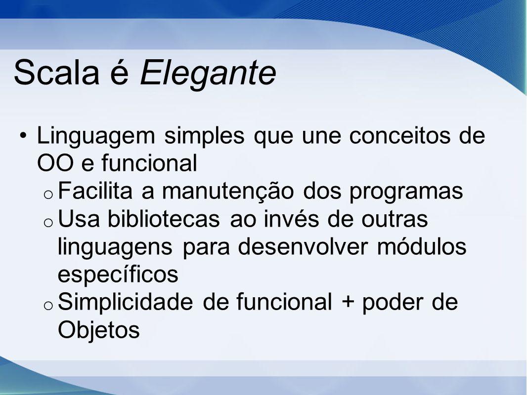Scala é Elegante Linguagem simples que une conceitos de OO e funcional