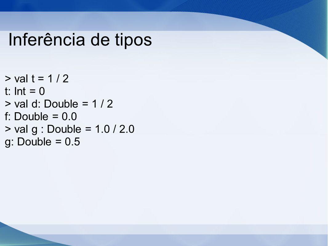 Inferência de tipos > val t = 1 / 2 t: Int = 0