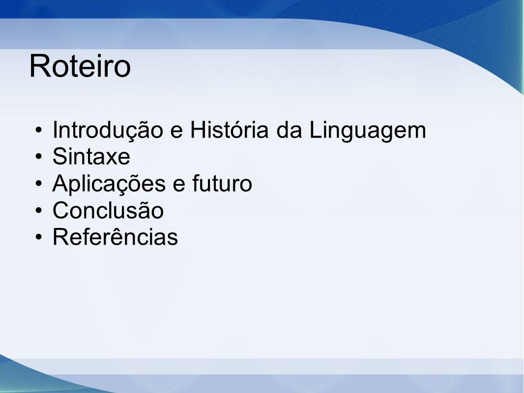 Roteiro Introdução e História da Linguagem Sintaxe Aplicações e futuro