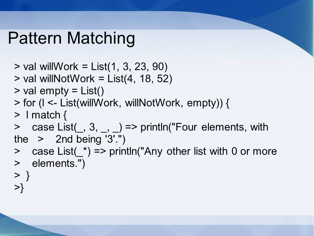 Pattern Matching > val willWork = List(1, 3, 23, 90)
