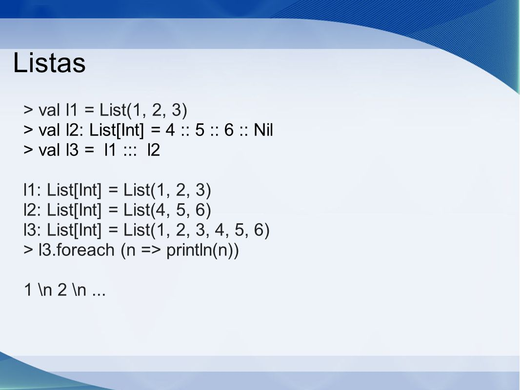 Listas > val l1 = List(1, 2, 3)