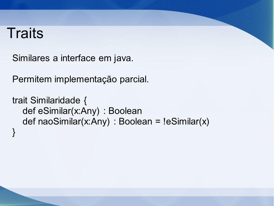 Traits Similares a interface em java. Permitem implementação parcial.