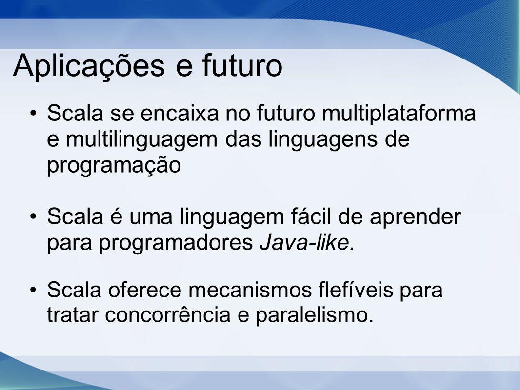 Aplicações e futuro Scala se encaixa no futuro multiplataforma e multilinguagem das linguagens de programação.