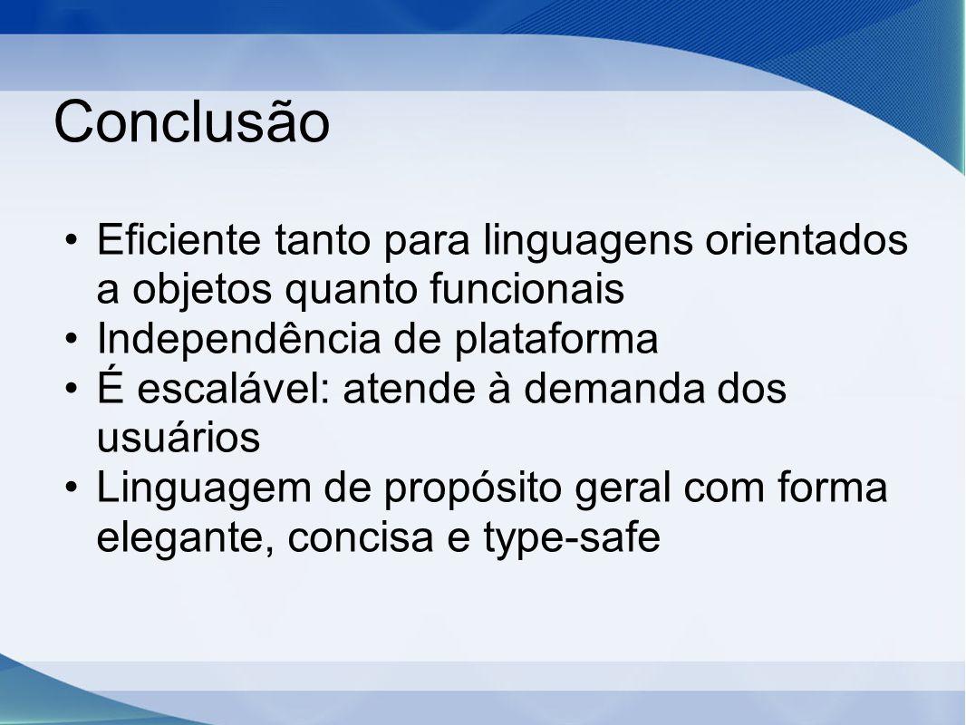 Conclusão Eficiente tanto para linguagens orientados a objetos quanto funcionais. Independência de plataforma.