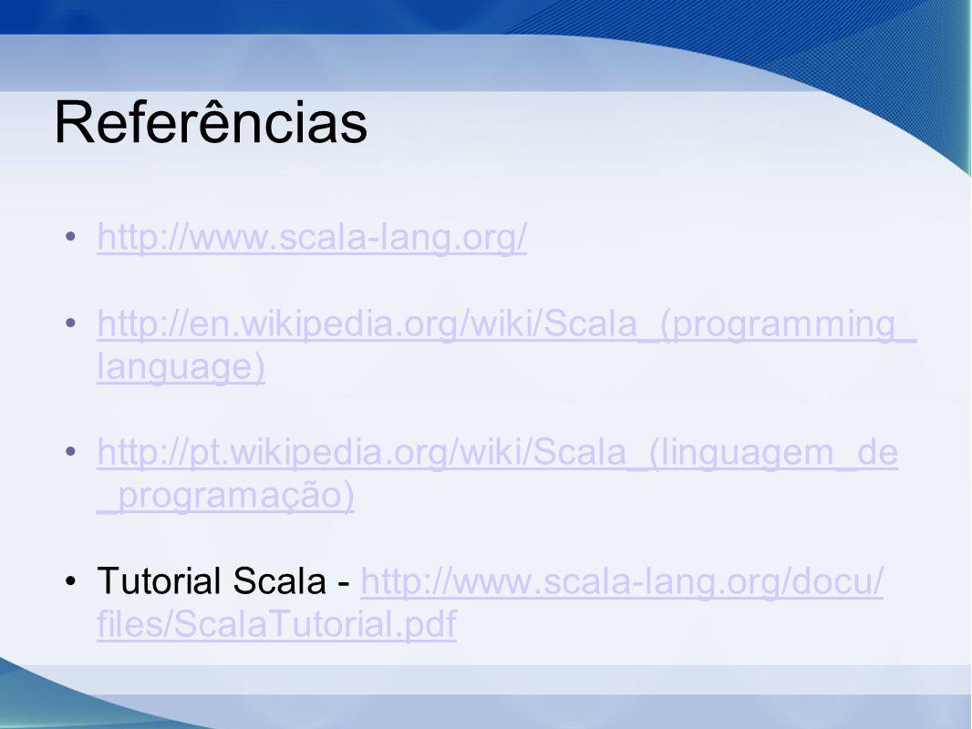 Referências http://www.scala-lang.org/