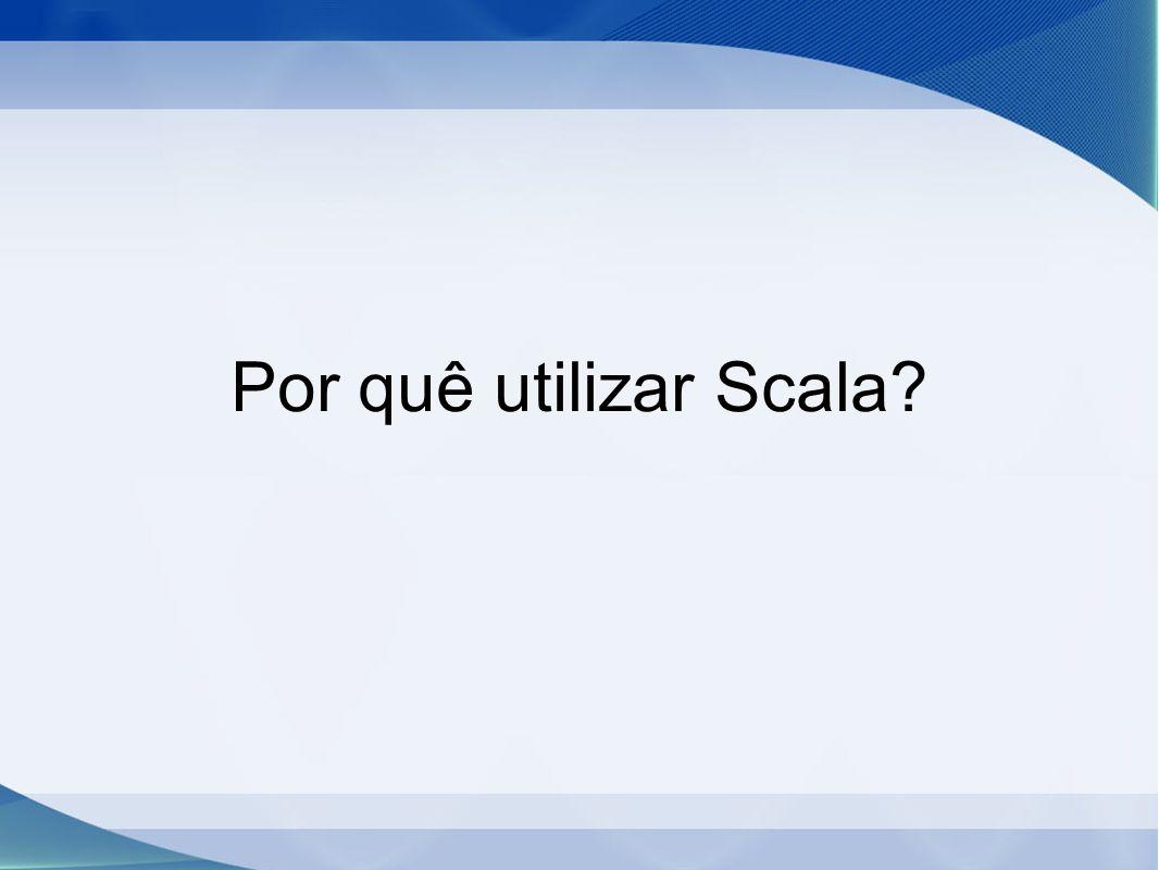 Por quê utilizar Scala