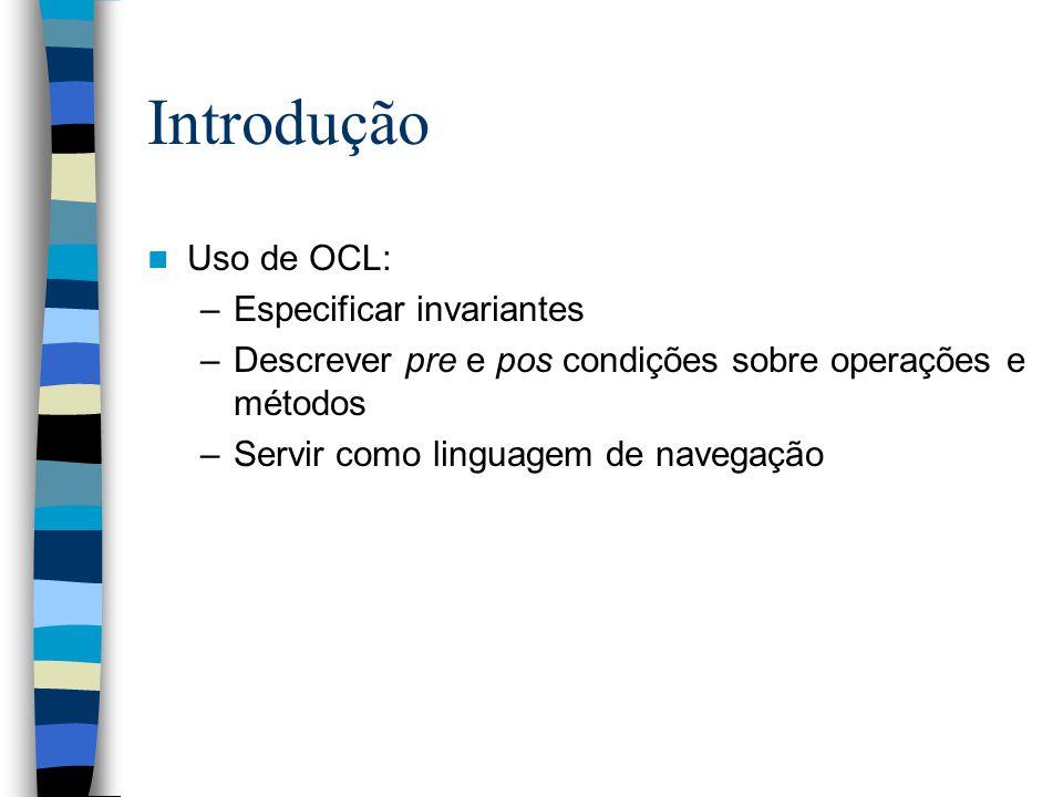 Introdução Uso de OCL: Especificar invariantes