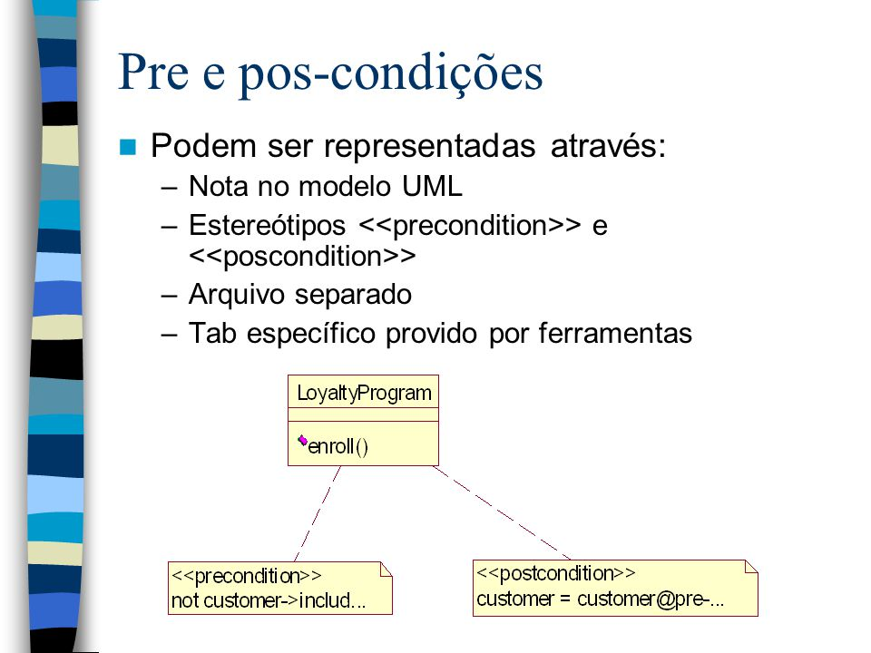 Pre e pos-condições Podem ser representadas através: