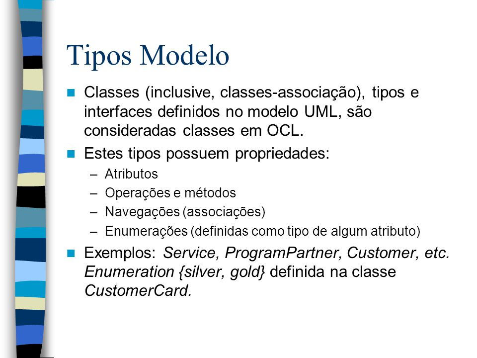 Tipos Modelo Classes (inclusive, classes-associação), tipos e interfaces definidos no modelo UML, são consideradas classes em OCL.