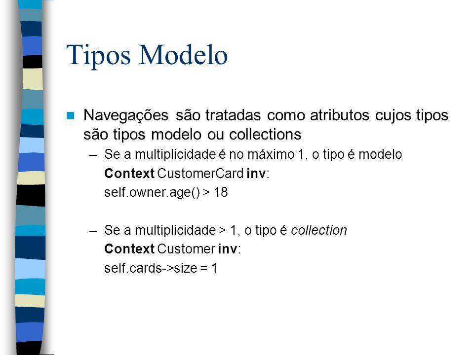 Tipos Modelo Navegações são tratadas como atributos cujos tipos são tipos modelo ou collections. Se a multiplicidade é no máximo 1, o tipo é modelo.
