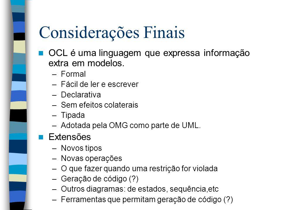 Considerações Finais OCL é uma linguagem que expressa informação extra em modelos. Formal. Fácil de ler e escrever.