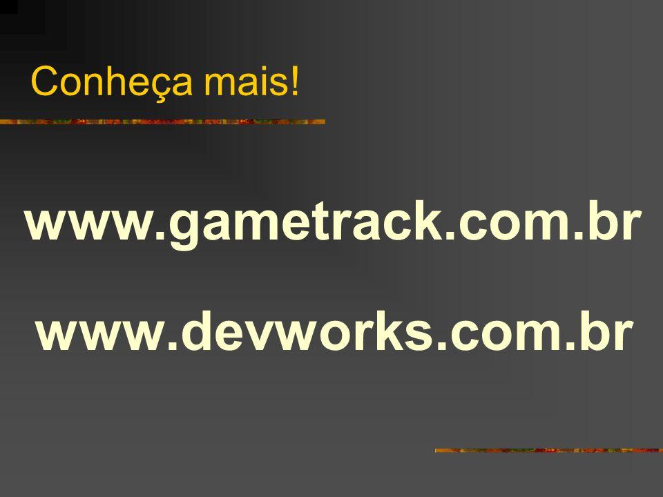 Conheça mais! www.gametrack.com.br www.devworks.com.br