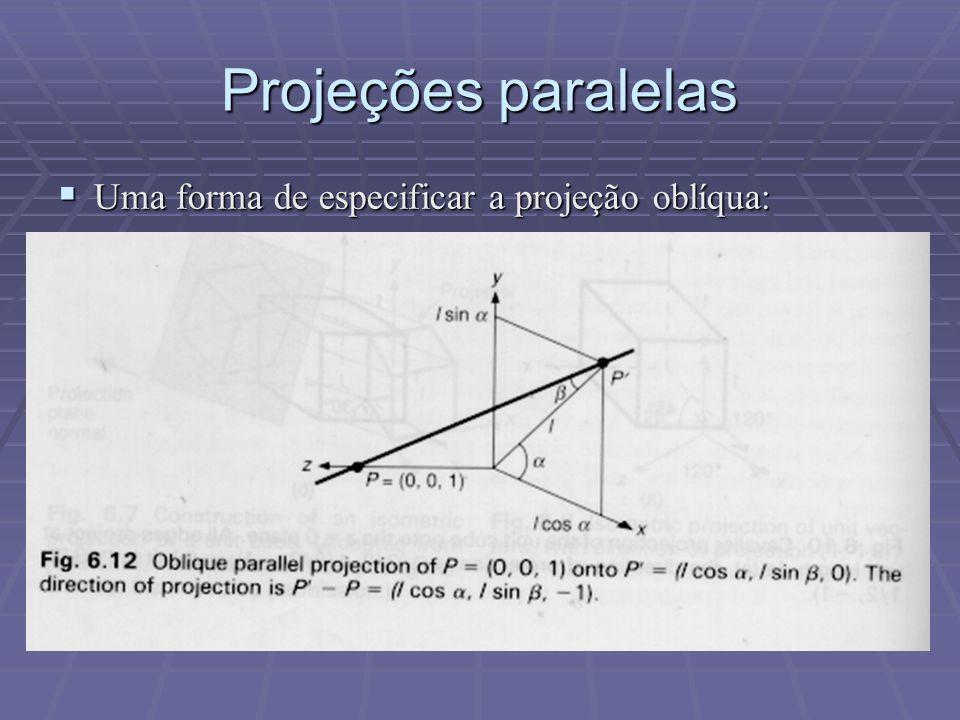 Projeções paralelas Uma forma de especificar a projeção oblíqua: