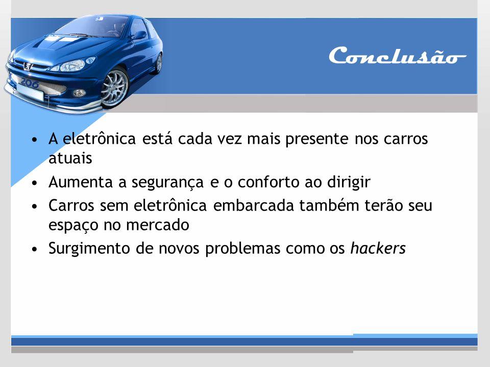 Conclusão A eletrônica está cada vez mais presente nos carros atuais