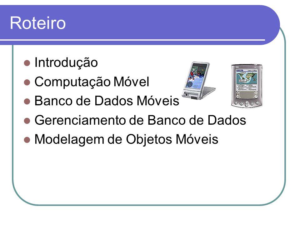 Roteiro Introdução Computação Móvel Banco de Dados Móveis