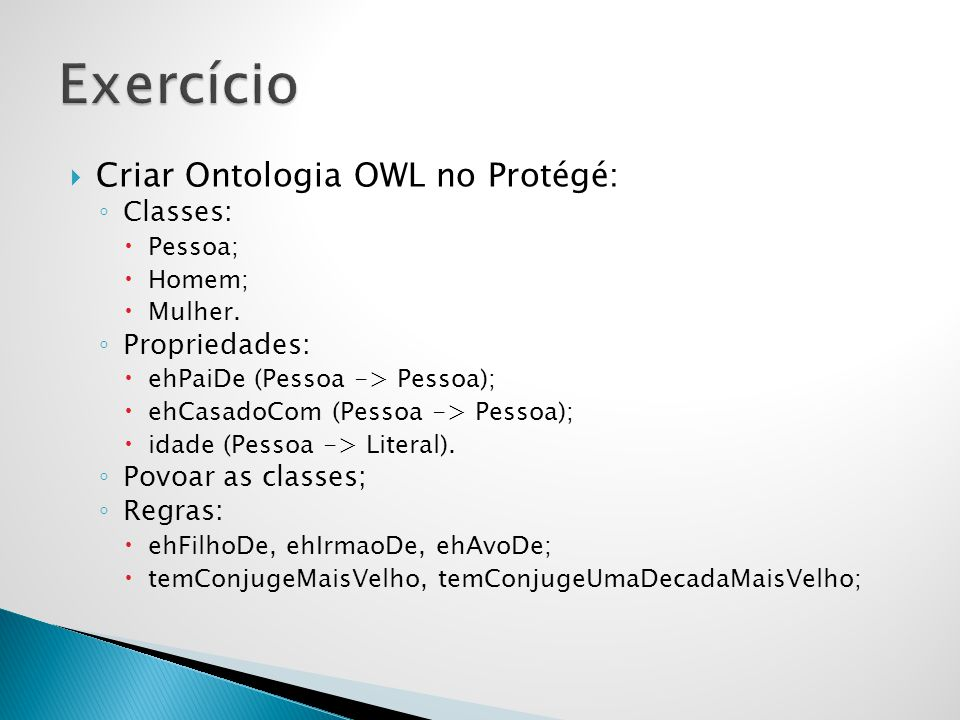 Exercício Criar Ontologia OWL no Protégé: Classes: Propriedades: