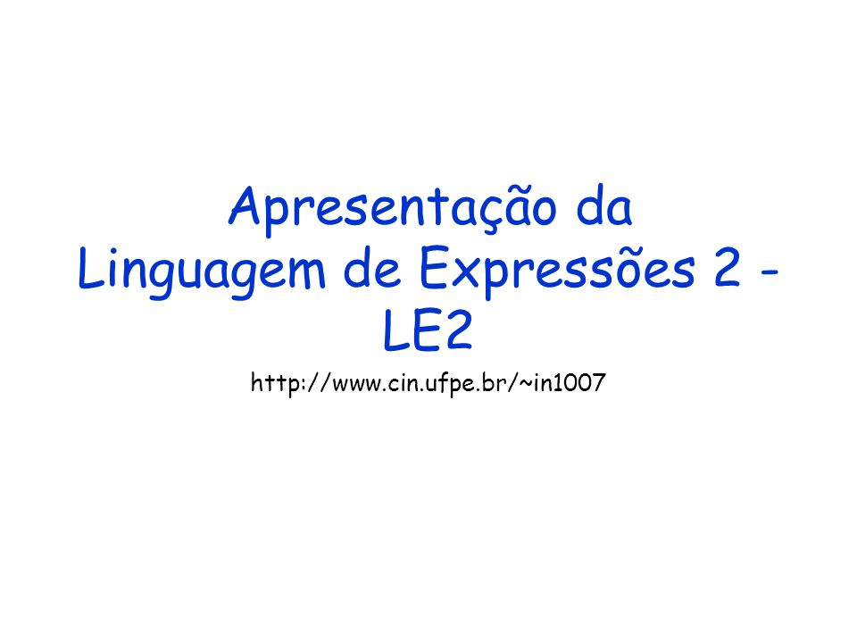 Apresentação da Linguagem de Expressões 2 - LE2