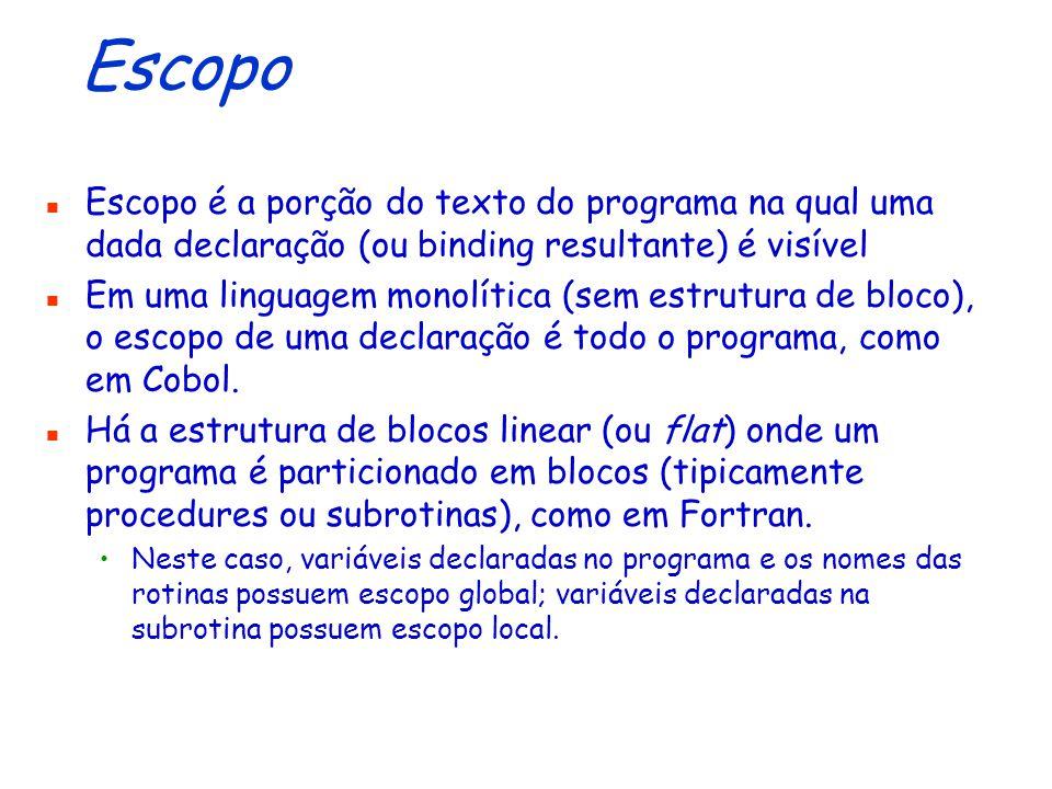 Escopo Escopo é a porção do texto do programa na qual uma dada declaração (ou binding resultante) é visível.
