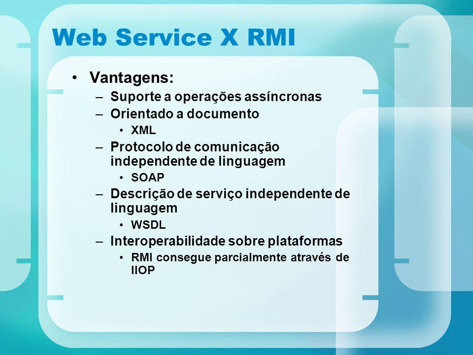 Web Service X RMI Vantagens: Suporte a operações assíncronas