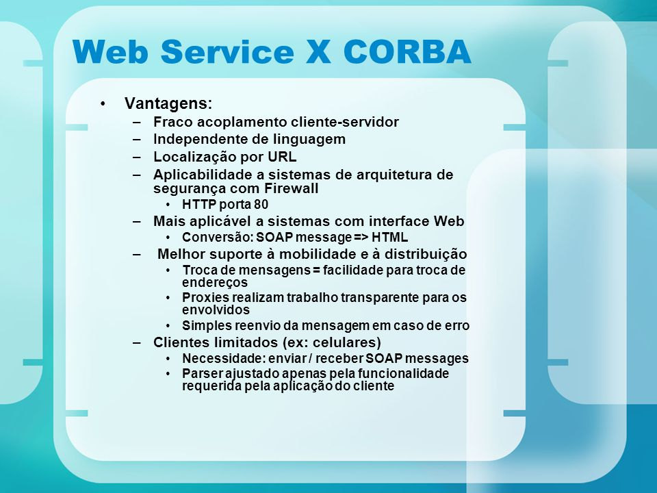 Web Service X CORBA Vantagens: Fraco acoplamento cliente-servidor