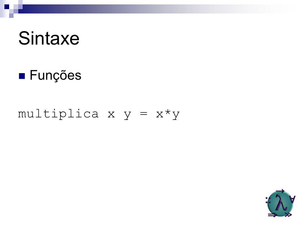Sintaxe Funções multiplica x y = x*y