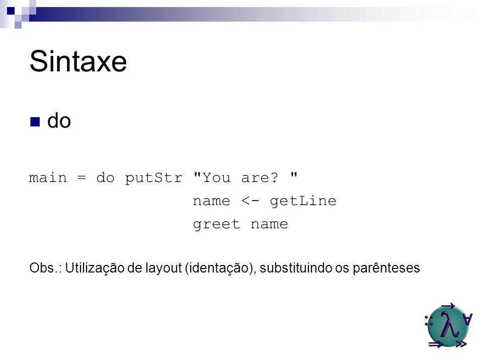 Sintaxe do main = do putStr You are name <- getLine greet name