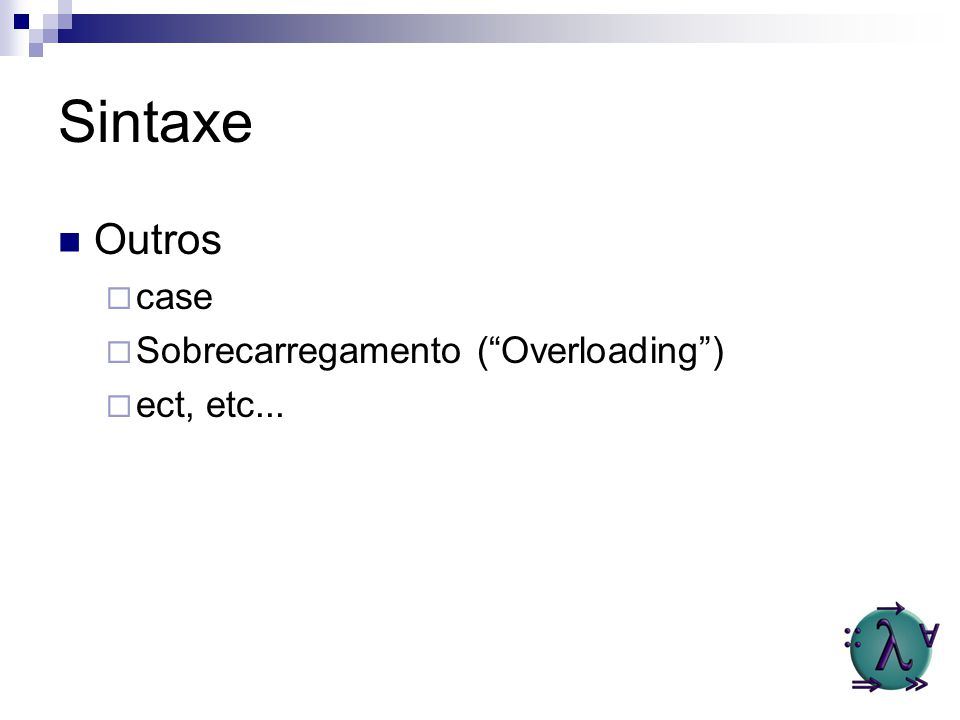Sintaxe Outros case Sobrecarregamento ( Overloading ) ect, etc...