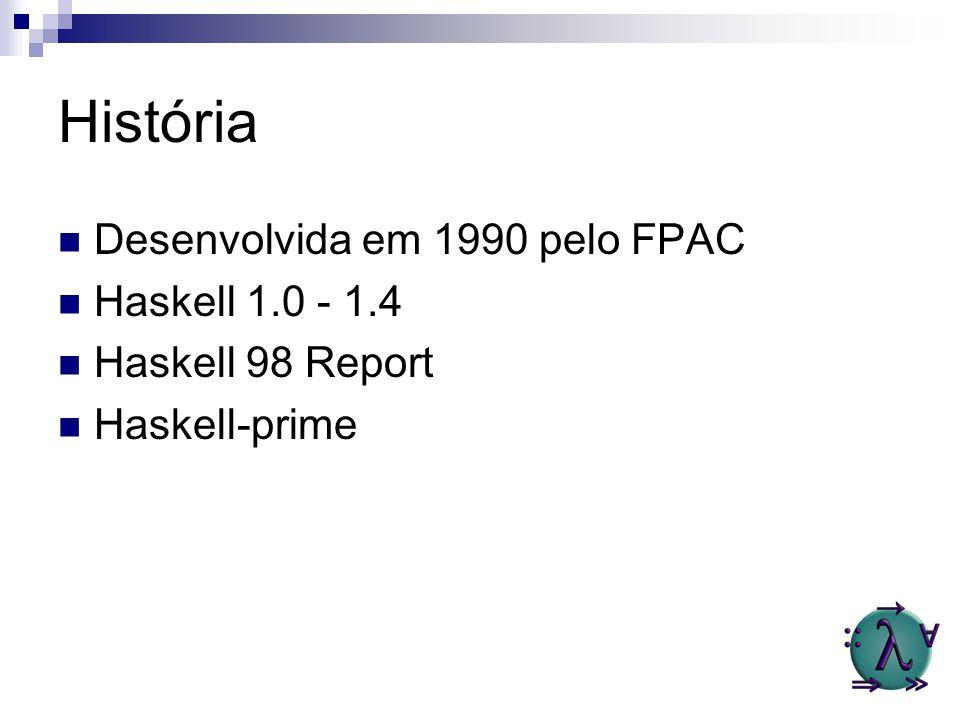 História Desenvolvida em 1990 pelo FPAC Haskell 1.0 - 1.4