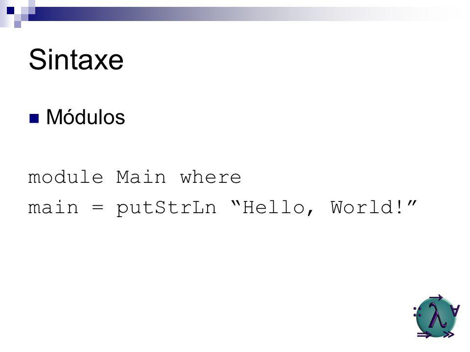 Sintaxe Módulos module Main where main = putStrLn Hello, World!