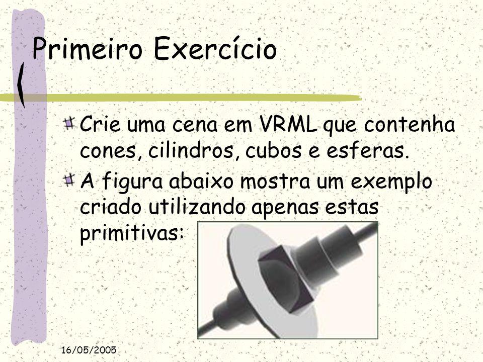 Primeiro Exercício Crie uma cena em VRML que contenha cones, cilindros, cubos e esferas.